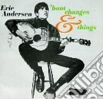 Eric Andersen - Bout Changes And Things cd musicale di Eric Andersen