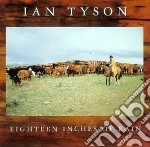 Ian Tyson - Eighteen Inches Of Rain cd musicale di Ian Tyson