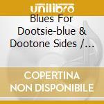 Blues For Dootsie-blue & Dootone Sides cd musicale di ARTISTI VARI