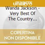 Wanda Jackson - Very Best Of The Country Years cd musicale di JACKSON WANDA