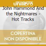 John Hammond And the Nightmares - Hot Tracks cd musicale di JOHN HAMMOND & THE NIGHTAWKS