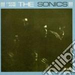 Sonics - Here Are The Sonics!!! cd musicale di SONICS