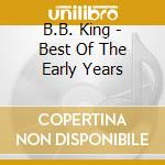 B.B. King - Best Of The Early Years cd musicale di B.B. KING
