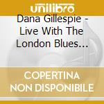Dana Gillespie - Live With The London Blues Band cd musicale di DANA GILLESPIE