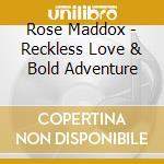Rose Maddox - Reckless Love & Bold Adventure cd musicale di MADDOX ROSE