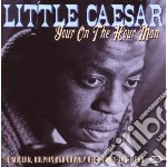 Little Caesar - Your On The Hour Man: The Modern, Dolphi cd musicale di Caesar Little