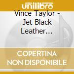 Vince Taylor - Jet Black Leather Machine cd musicale di TAYLOR VINCE