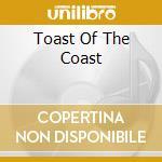 Toast Of The Coast cd musicale di AA.VV.