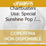 Chartbusters Usa: Special Sunshine Pop cd musicale di AA.VV.