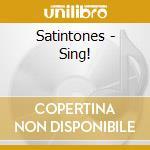 Satintones - Sing! cd musicale di SATINTONES