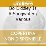 Bo Diddley Is A Songwriter cd musicale di Artisti Vari
