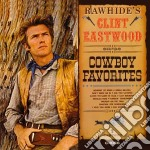 Clint Eastwood - Cowboy Favorites cd musicale di RAWHIDES CLINT EASTW