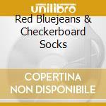 Red Bluejeans & Checkerboard Socks cd musicale di ARTISTI VARI