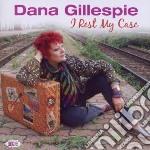 Dana Gillespie - I Rest My Case cd musicale di Gillespie Dana