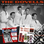 Dovells - For Your Hully Gully Party/you Can T Sit cd musicale di Dovells The