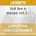 Volt live in europe vol.3 - cd musicale