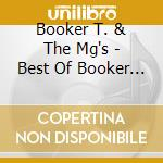 Booker T. & The Mg's - Best Of Booker T & Mgs cd musicale di Booker t & the mgs