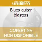 Blues guitar blasters cd musicale di Artisti Vari