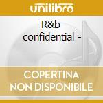 R&b confidential - cd musicale di Artisti Vari