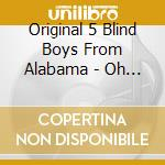 Original 5 Blind Boys From Alabama - Oh Lord/Marching Up To... cd musicale di Original 5 blind boy
