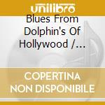 Blues From Dolphin'S Of Hollywood cd musicale di Artisti Vari