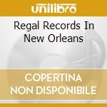 Regal Records In New Orleans cd musicale di P.cayten/a.laurie/d.
