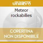 Meteor rockabillies cd musicale di Artisti Vari