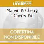 Cherry pie - cd musicale di Marvin & cherry