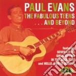 Paul Evans - Fabulous Teens ... And Beyond cd musicale di Evans Paul