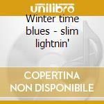 Winter time blues - slim lightnin' cd musicale di Slim Lightnin'