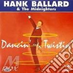 Hank Ballard And The Midnighters - Dancin' & Twistin' cd musicale di BALLARD HANK