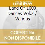 Land Of 1000 Dances Vol.2 cd musicale di G.U.BOND/J.WILSON/H.