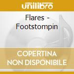 Flares - Footstompin cd musicale di FLARES (THE)