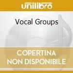 VOCAL GROUPS cd musicale di ARTISTI VARI