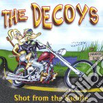 Decoys - Shot From The Saddle cd musicale di Decoys The