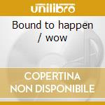 Bound to happen / wow cd musicale di William Bell