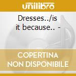 Dresses../is it because.. - cd musicale di Johnson Syl