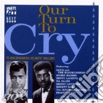 OUR TURN TO CRY cd musicale di ARTISTI VARI