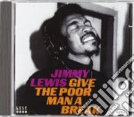 Give the poor man a break cd musicale di Lewis Jimmy