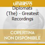 Diplomats - Greatest Recordings cd musicale di DIPLOMATS (THE)