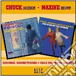 Chuck Jackson / Maxine Brown - Saying Something / Hold On, We're Coming cd musicale di Chuck jackson & maxi
