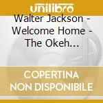 Walter Jackson - Welcome Home - The Okeh Recordings Vol.2 cd musicale di WALTER JACKSON