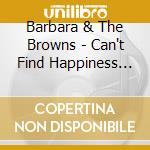 Barbara & The Browns - Can't Find Happiness The Sounds Of Memph cd musicale di BARBARA & THE BROWNS