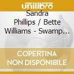Sandra Phillips / Bette Williams - Swamp Dogg's Southern Soul Girls cd musicale di PHILLIPS SANDRA/WILLIAMS BETTE