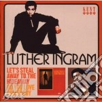 Luther Ingram - Let's Steal Away To The Hideway/  Do You Love Somebody cd musicale di INGRAM LUTHER