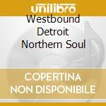 Westbound Detroit Northern Soul cd musicale di WESTBOUND