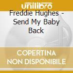Freddie Hughes - Send My Baby Back cd musicale di HUGHES FREDDIE