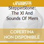 Steppin  Stone: The Xl And Sounds Of Mem cd musicale di Stone Steppin'
