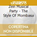 Zein Musical Party - The Style Of Mombasa cd musicale di Zein musical party