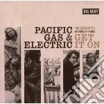 Pacific Gas & Electric - Get It On: The Kent Records Sessions cd musicale di PACIFIC GAS & ELECTRIC